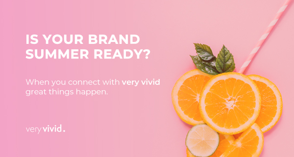 Is your brand summer ready? Blog post by Very Vivid