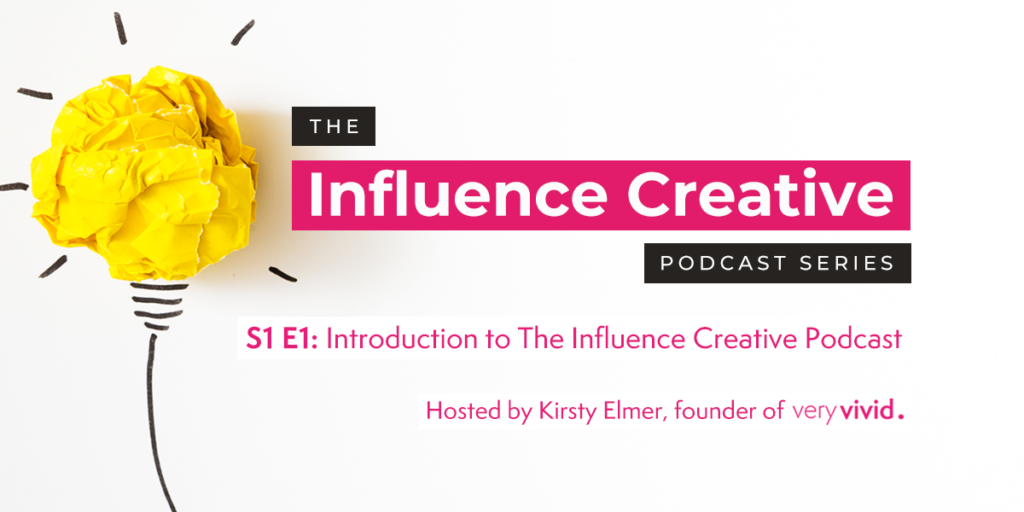 S1 E1: Introduction to The Influence Creative Podcast